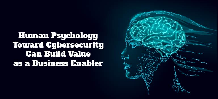 human-psychology-toward-cybersecurity-can-build-value-as-a-business-enabler
