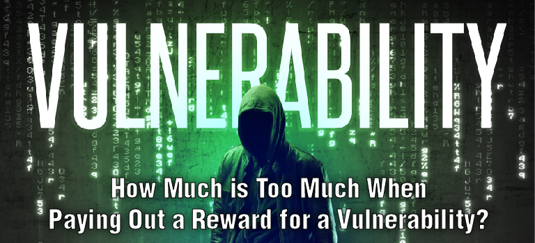 how-much-is-too-much-when-paying-out-a-reward-for-a-vulnerability