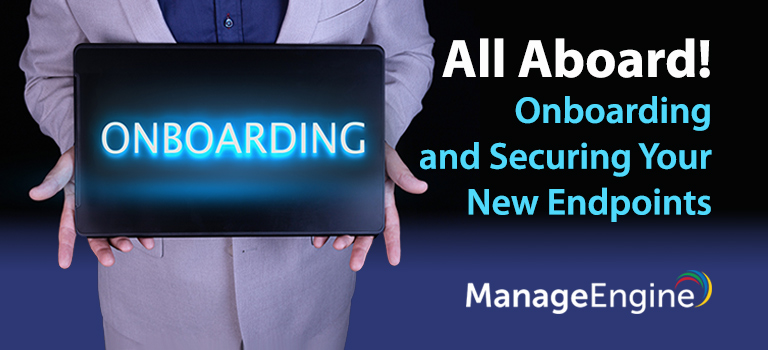 All Aboard! Onboarding and Securing Your New Endpoints