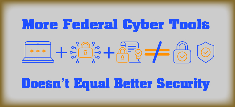 More Federal Cyber Tools Doesn't Equal Better Security