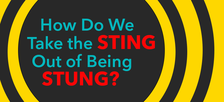 how-do-we-take-the-sting-out-of-being-stung