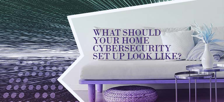 What Should Your Home Cybersecurity Setup Look Like_