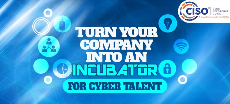Turn Your Company Into an Incubator for Cyber Talent